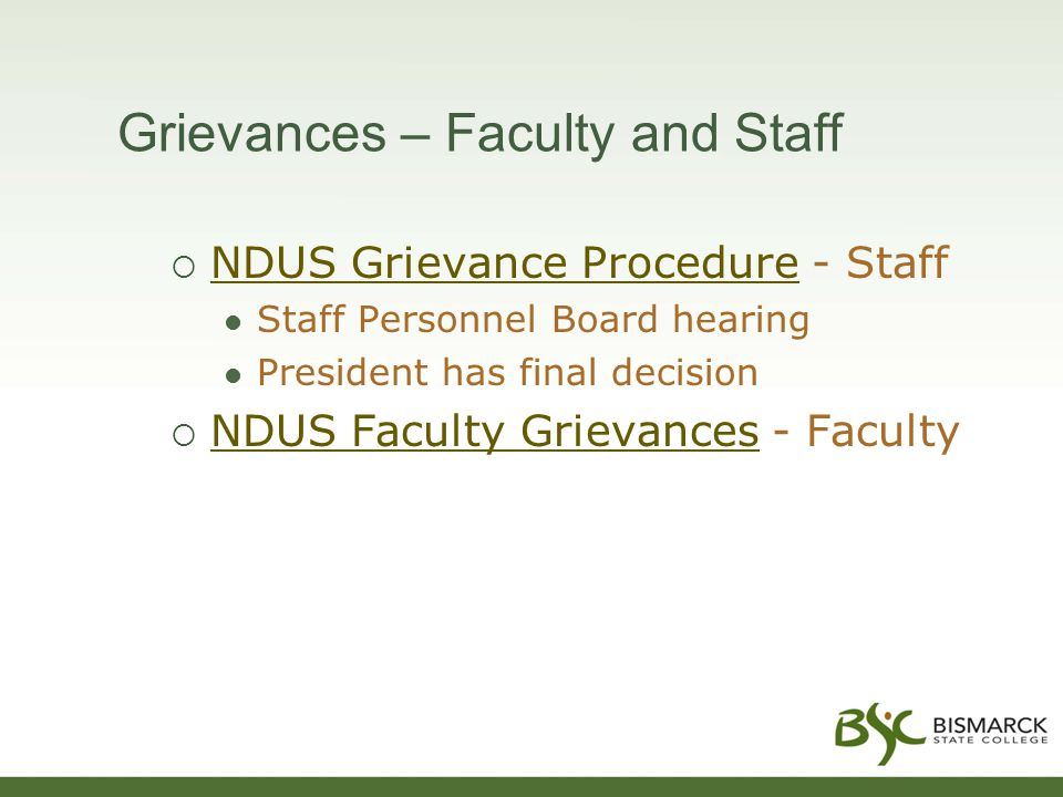 Grievances – Faculty and Staff  NDUS Grievance Procedure - Staff NDUS Grievance Procedure Staff Personnel Board hearing President has final decision  NDUS Faculty Grievances - Faculty NDUS Faculty Grievances