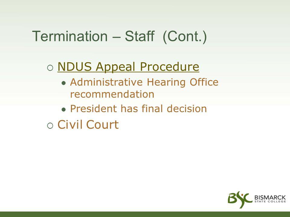 Termination – Staff (Cont.)  NDUS Appeal Procedure NDUS Appeal Procedure Administrative Hearing Office recommendation President has final decision  Civil Court