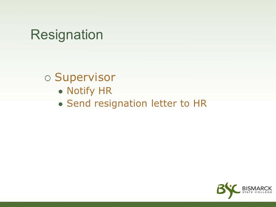 Resignation  Supervisor Notify HR Send resignation letter to HR