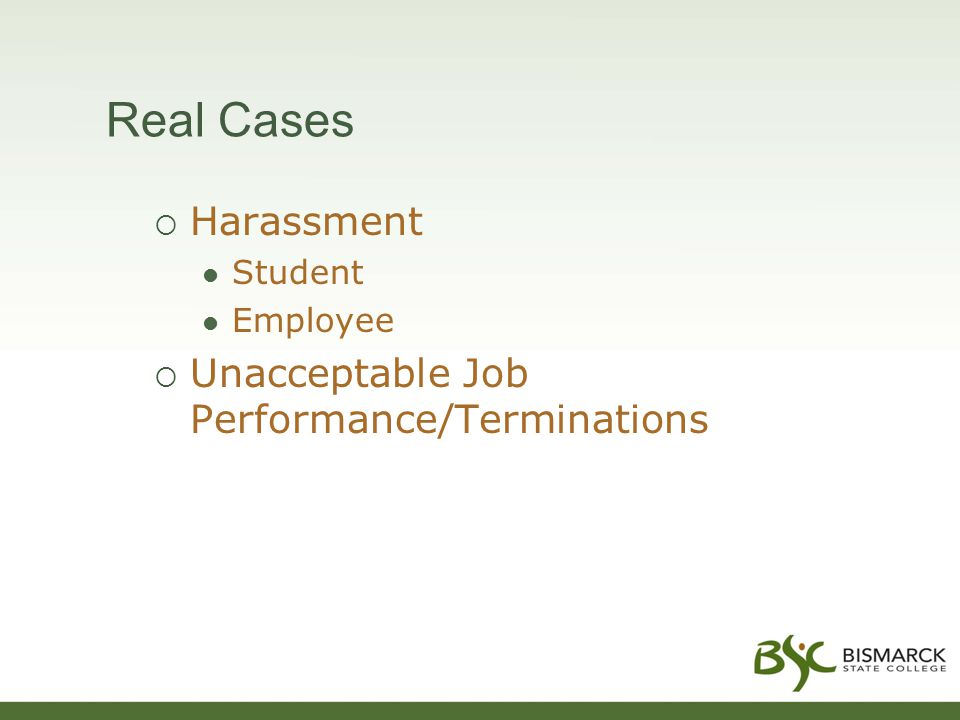 Real Cases  Harassment Student Employee  Unacceptable Job Performance/Terminations