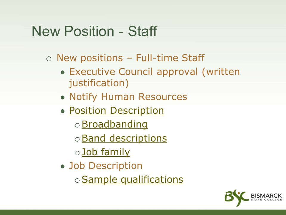 New Position - Staff  New positions – Full-time Staff Executive Council approval (written justification) Notify Human Resources Position Description  Broadbanding Broadbanding  Band descriptions Band descriptions  Job family Job family Job Description  Sample qualifications Sample qualifications