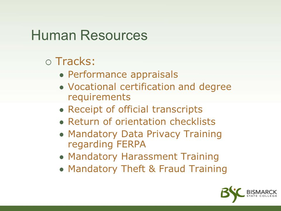 Human Resources  Tracks: Performance appraisals Vocational certification and degree requirements Receipt of official transcripts Return of orientation checklists Mandatory Data Privacy Training regarding FERPA Mandatory Harassment Training Mandatory Theft & Fraud Training