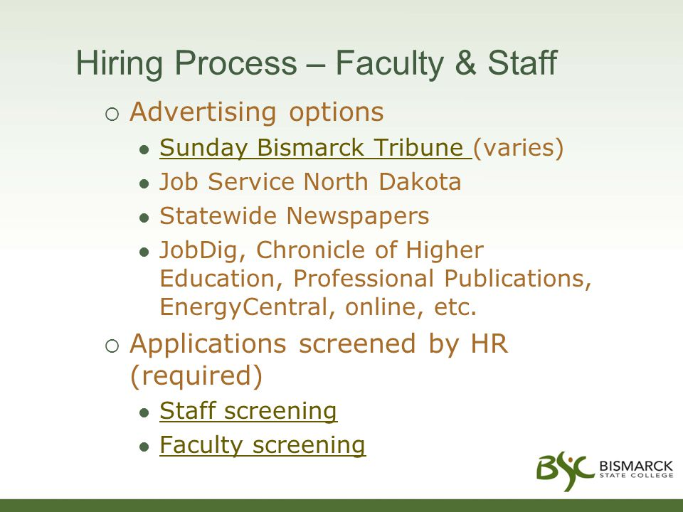 Hiring Process – Faculty & Staff  Advertising options Sunday Bismarck Tribune (varies) Sunday Bismarck Tribune Job Service North Dakota Statewide Newspapers JobDig, Chronicle of Higher Education, Professional Publications, EnergyCentral, online, etc.