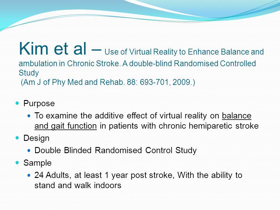 Kim et al – Use of Virtual Reality to Enhance Balance and ambulation in Chronic Stroke.
