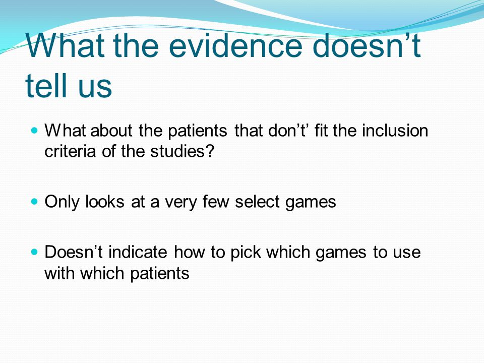 What the evidence doesn't tell us What about the patients that don't' fit the inclusion criteria of the studies.