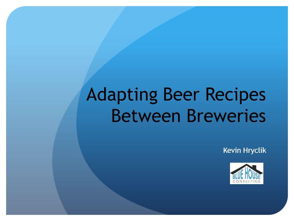 Adapting Beer Recipes Between Breweries Kevin Hryclik