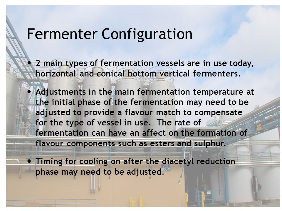 Fermenter Configuration 2 main types of fermentation vessels are in use today, horizontal and conical bottom vertical fermenters.