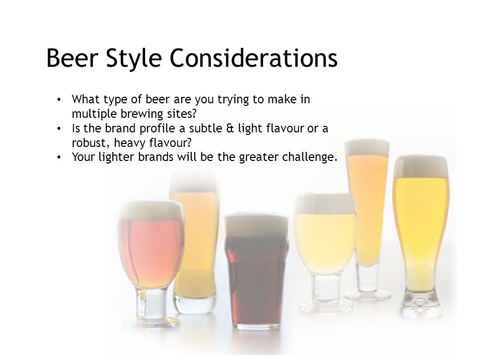 Beer Style Considerations What type of beer are you trying to make in multiple brewing sites.
