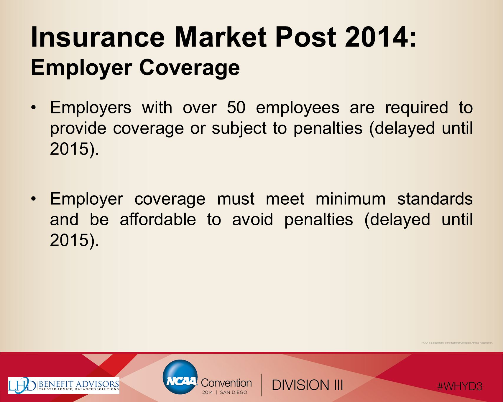 Insurance Market Post 2014: Employer Coverage Employers with over 50 employees are required to provide coverage or subject to penalties (delayed until 2015).