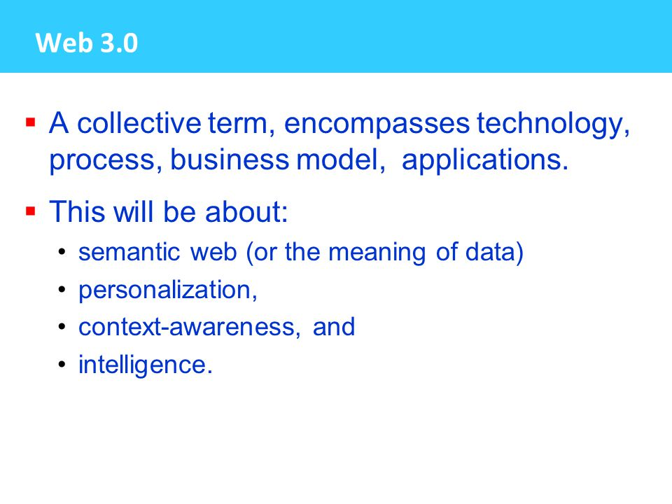 Web 3.0  A collective term, encompasses technology, process, business model, applications.