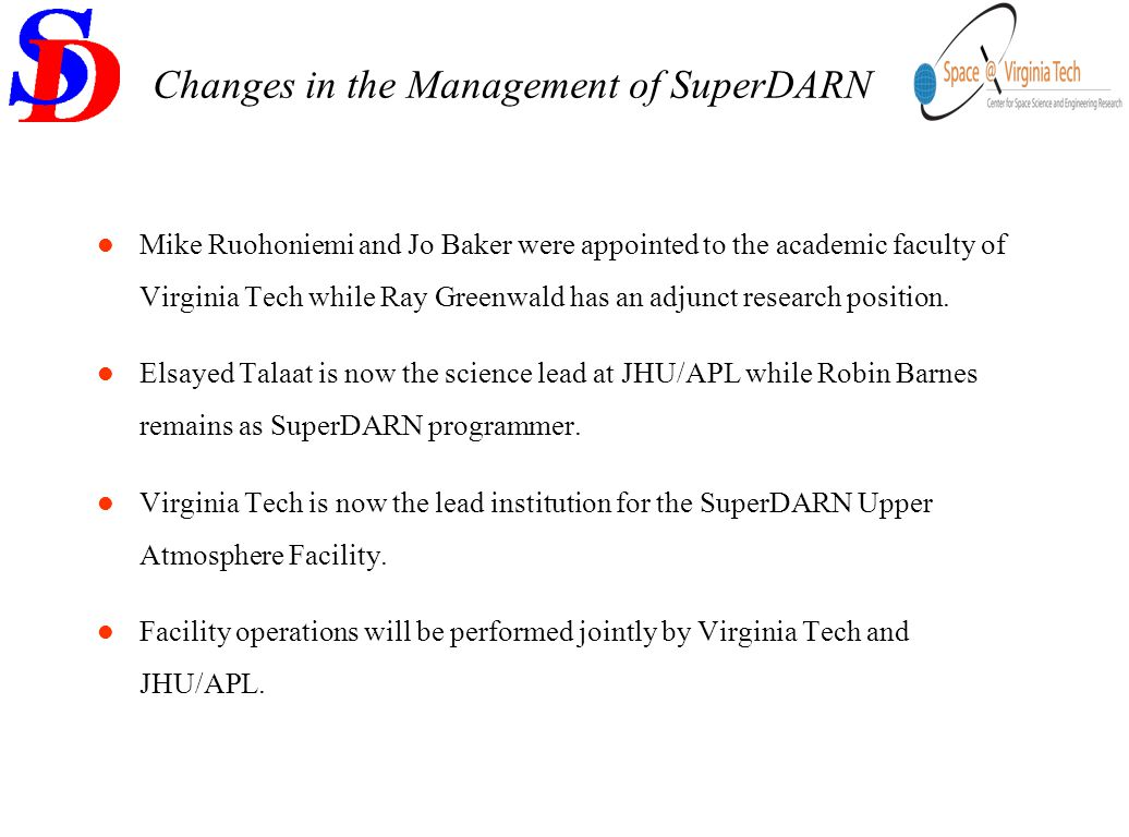 Changes in the Management of SuperDARN Mike Ruohoniemi and Jo Baker were appointed to the academic faculty of Virginia Tech while Ray Greenwald has an