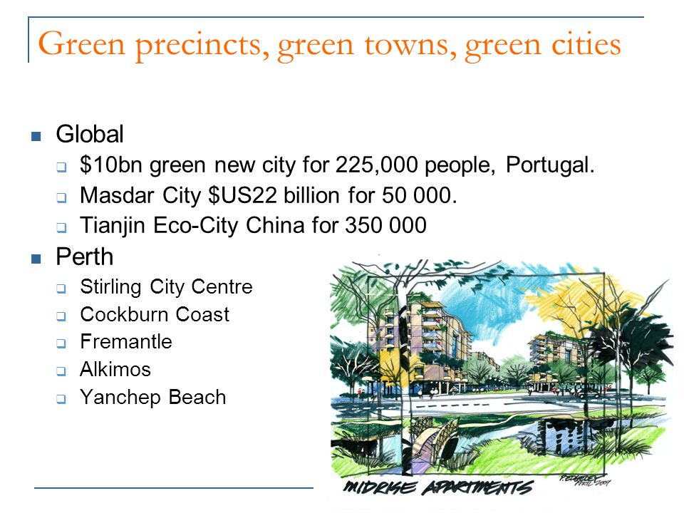 Green precincts, green towns, green cities Global  $10bn green new city for 225,000 people, Portugal.