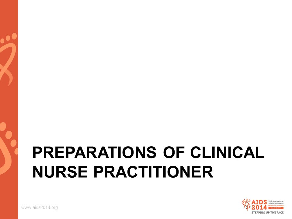 www.aids2014.org PREPARATIONS OF CLINICAL NURSE PRACTITIONER