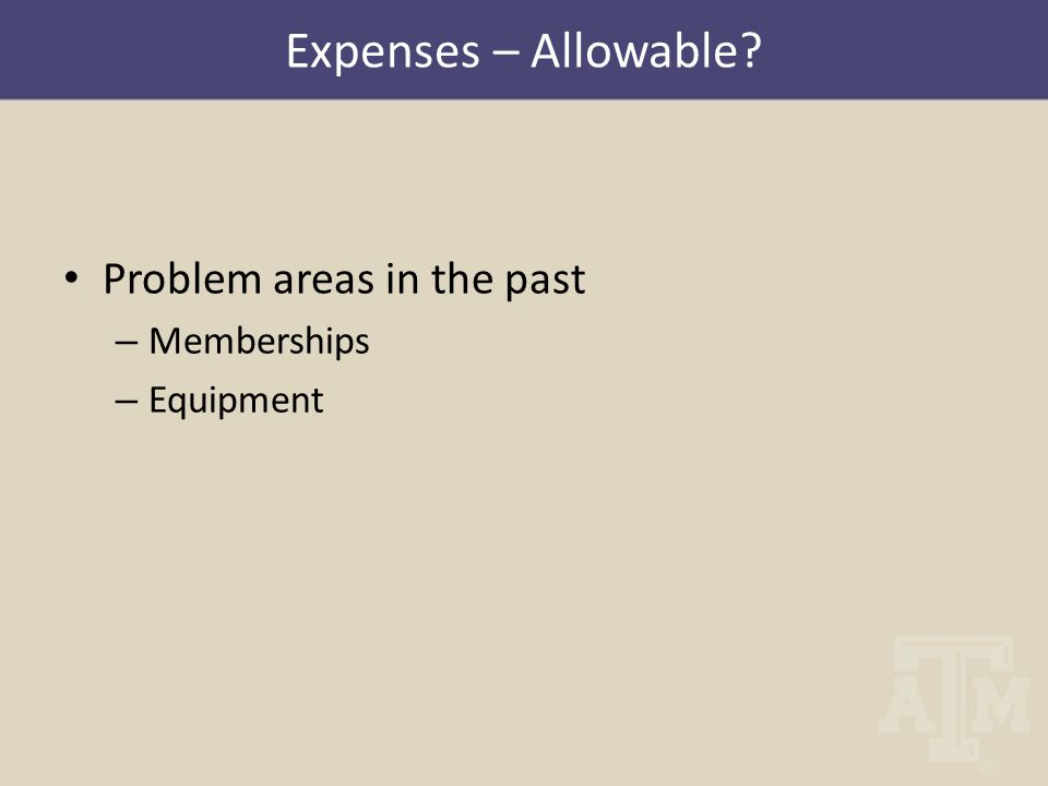 Problem areas in the past – Memberships – Equipment Expenses – Allowable