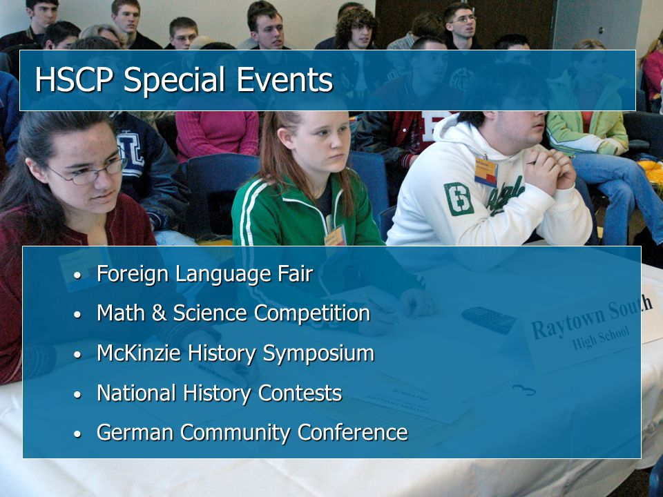 HSCP Special Events Foreign Language Fair Foreign Language Fair Math & Science Competition Math & Science Competition McKinzie History Symposium McKinzie History Symposium National History Contests National History Contests German Community Conference German Community Conference