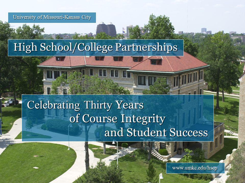 University of Missouri-Kansas City High School/College Partnerships Celebrating Thirty Years of Course Integrity and Student Success www.umkc.edu/hscp