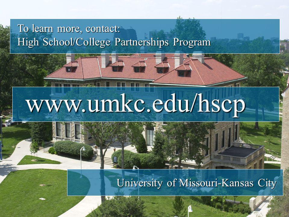 To learn more, contact: High School/College Partnerships Program University of Missouri-Kansas City www.umkc.edu/hscp