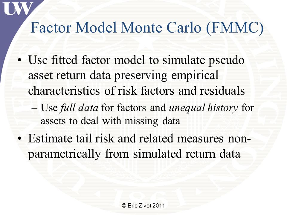 Factor Model Monte Carlo (FMMC) Use fitted factor model to simulate pseudo asset return data preserving empirical characteristics of risk factors and