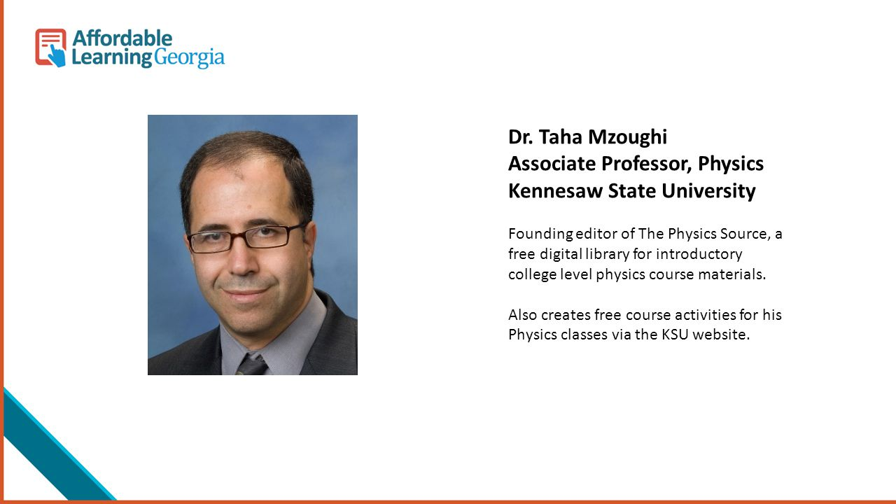 Dr. Taha Mzoughi Associate Professor, Physics Kennesaw State University Founding editor of The Physics Source, a free digital library for introductory
