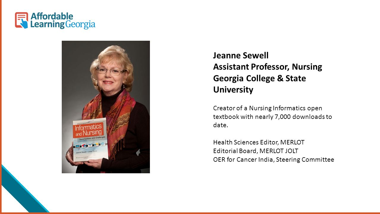 Jeanne Sewell Assistant Professor, Nursing Georgia College & State University Creator of a Nursing Informatics open textbook with nearly 7,000 downloa