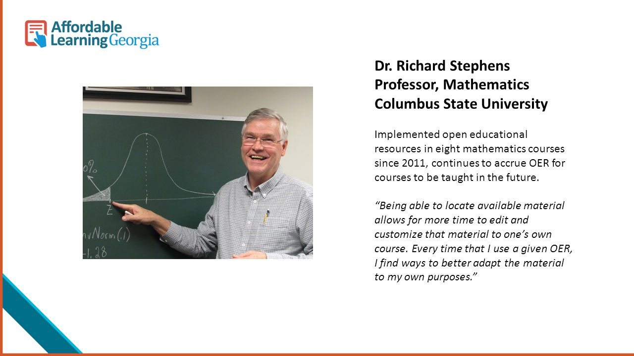 Dr. Richard Stephens Professor, Mathematics Columbus State University Implemented open educational resources in eight mathematics courses since 2011,