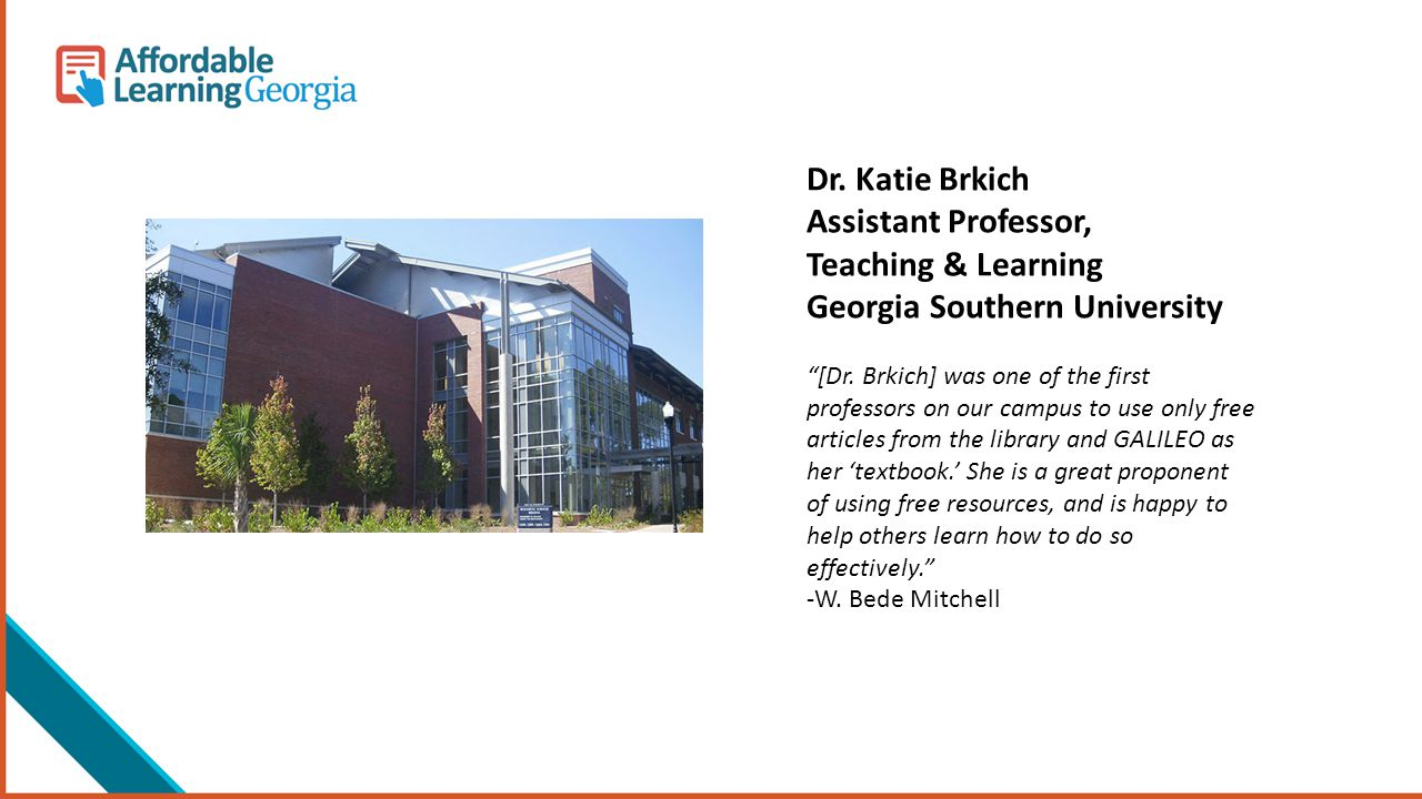 """Dr. Katie Brkich Assistant Professor, Teaching & Learning Georgia Southern University """"[Dr. Brkich] was one of the first professors on our campus to u"""