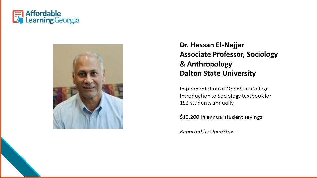 Dr. Hassan El-Najjar Associate Professor, Sociology & Anthropology Dalton State University Implementation of OpenStax College Introduction to Sociolog