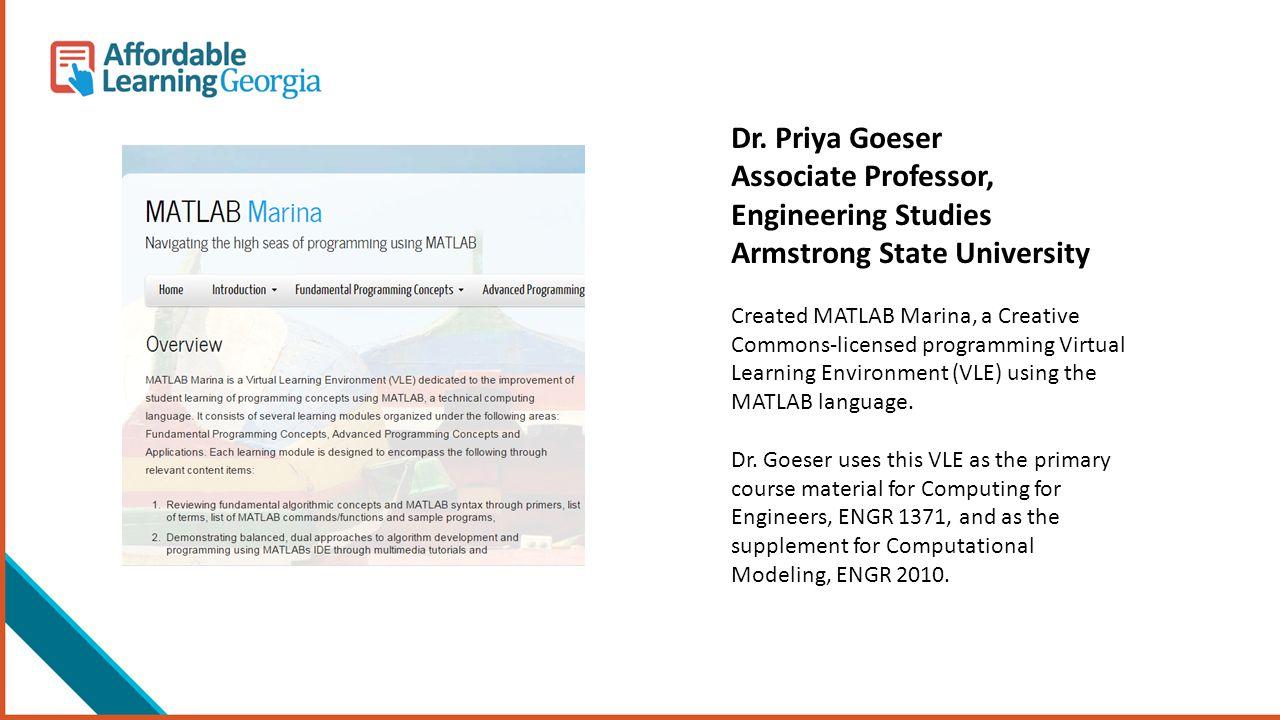 Dr. Priya Goeser Associate Professor, Engineering Studies Armstrong State University Created MATLAB Marina, a Creative Commons-licensed programming Vi