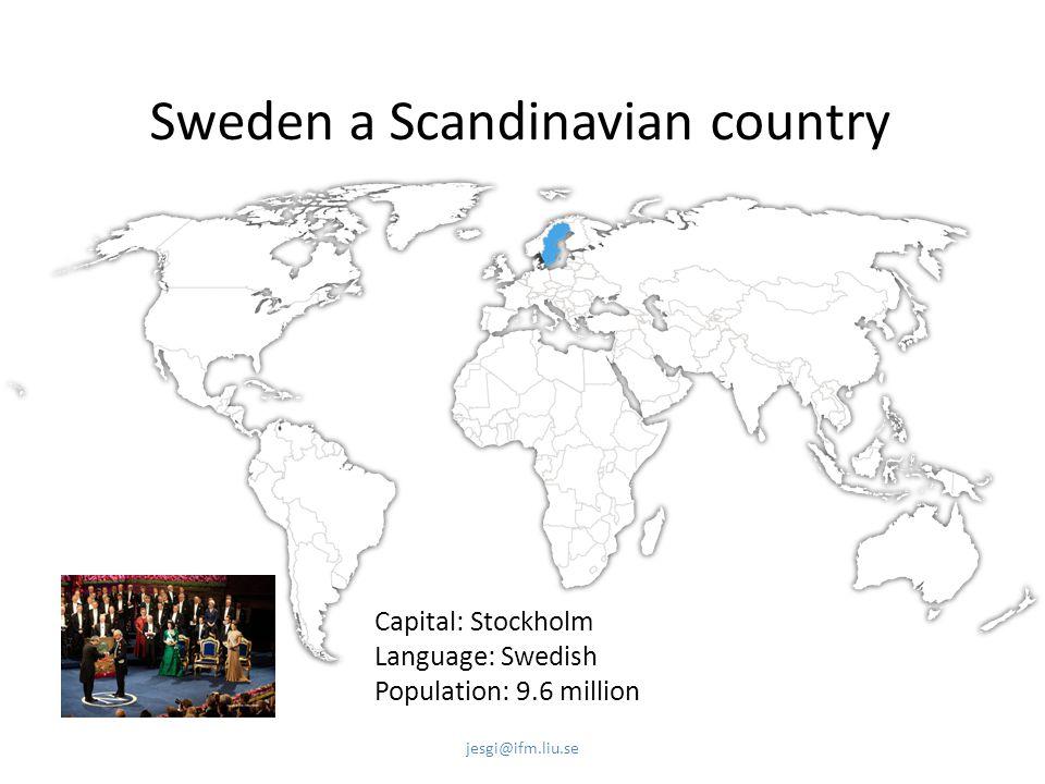 Sweden a Scandinavian country Capital: Stockholm Language: Swedish Population: 9.6 million jesgi@ifm.liu.se