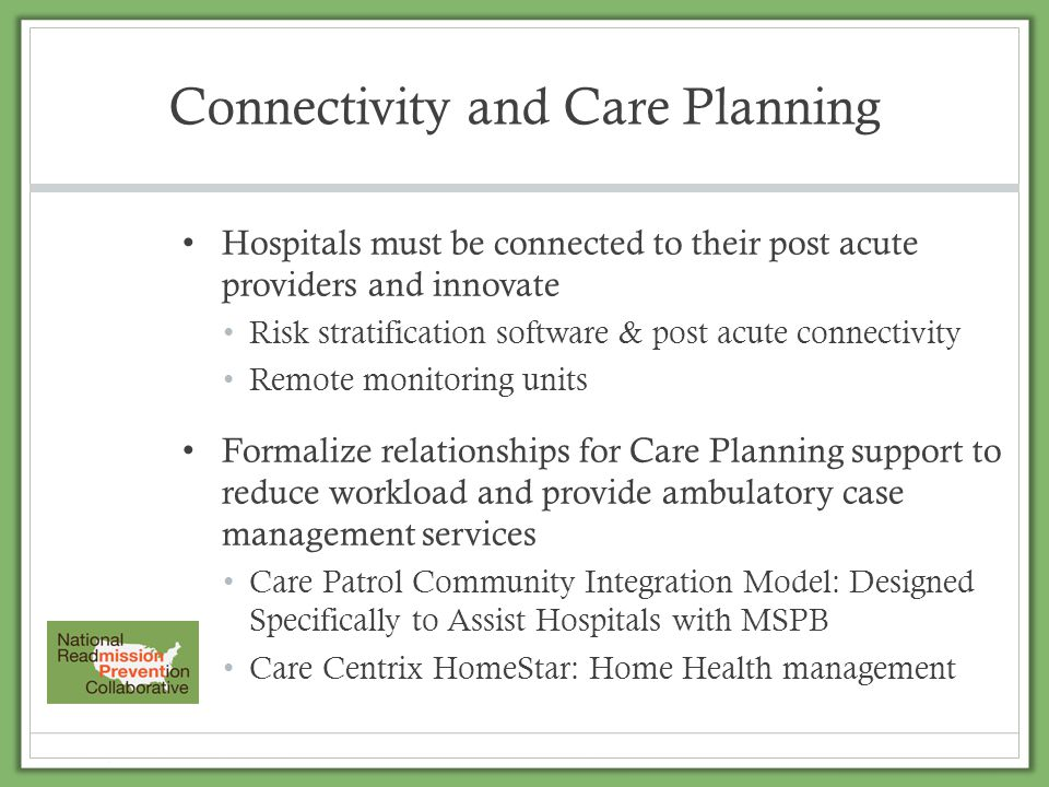 Connectivity and Care Planning Hospitals must be connected to their post acute providers and innovate Risk stratification software & post acute connec