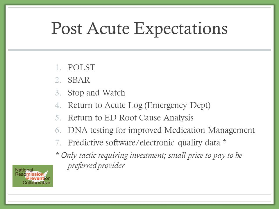 Post Acute Expectations 1.POLST 2.SBAR 3.Stop and Watch 4.Return to Acute Log (Emergency Dept) 5.Return to ED Root Cause Analysis 6.DNA testing for im