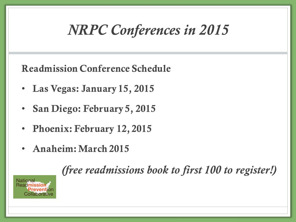 NRPC Conferences in 2015 Readmission Conference Schedule Las Vegas: January 15, 2015 San Diego: February 5, 2015 Phoenix: February 12, 2015 Anaheim: M