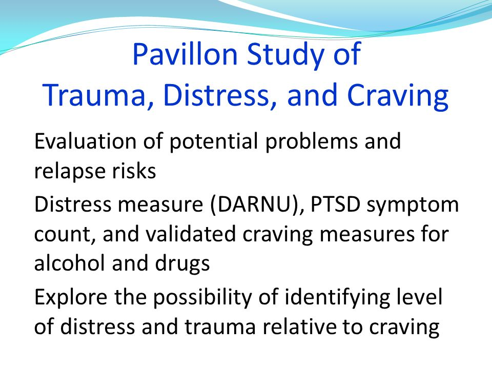 Pavillon Study of Trauma, Distress, and Craving Evaluation of potential problems and relapse risks Distress measure (DARNU), PTSD symptom count, and v