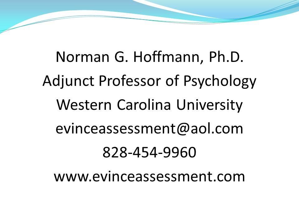 Norman G. Hoffmann, Ph.D. Adjunct Professor of Psychology Western Carolina University evinceassessment@aol.com 828-454-9960 www.evinceassessment.com