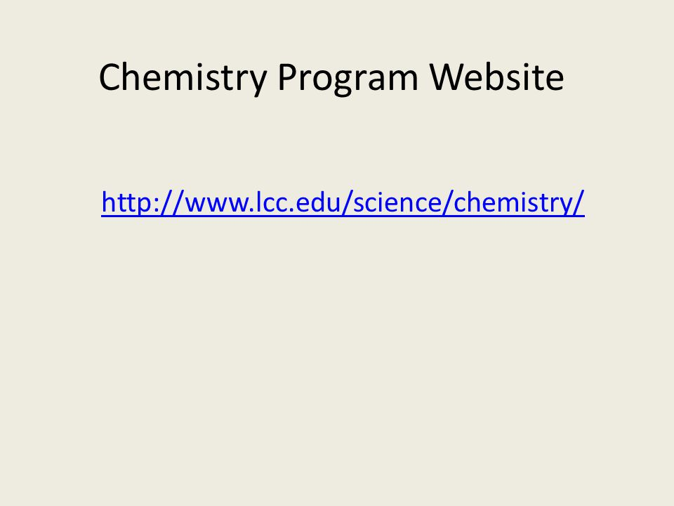 Chemistry Program Website http://www.lcc.edu/science/chemistry/