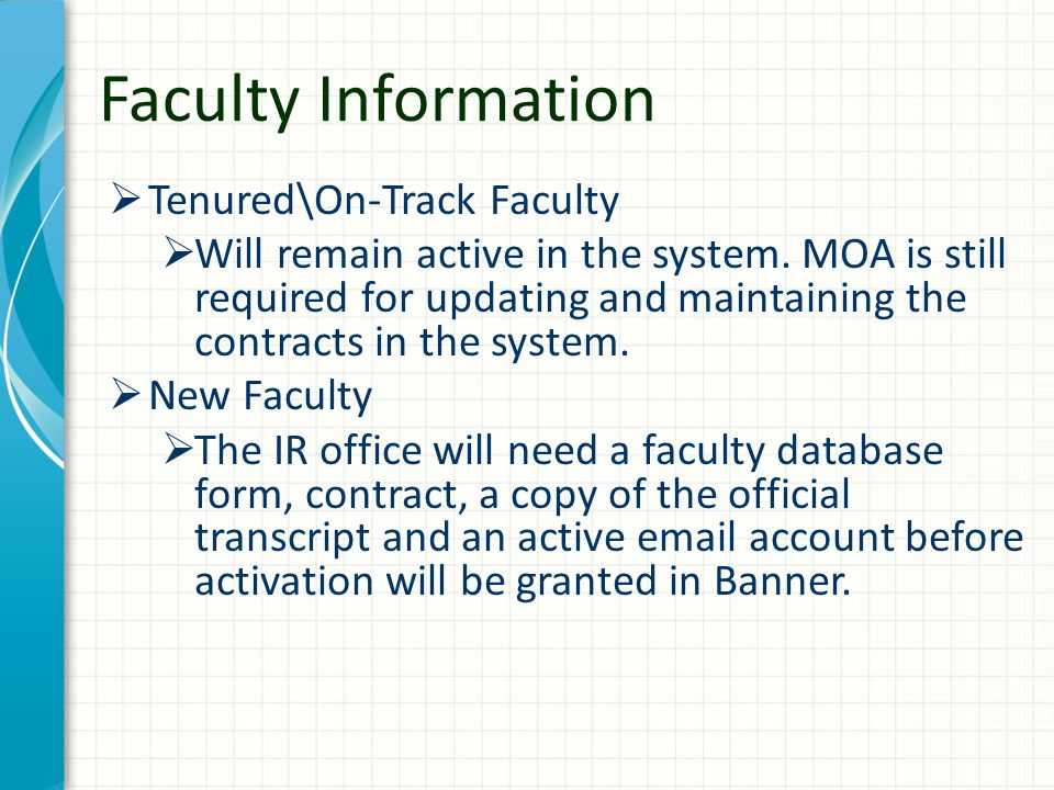 Faculty Information  Tenured\On-Track Faculty  Will remain active in the system. MOA is still required for updating and maintaining the contracts in