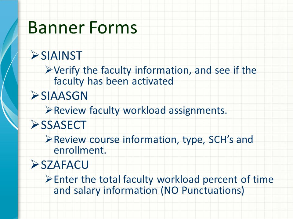 Banner Forms  SIAINST  Verify the faculty information, and see if the faculty has been activated  SIAASGN  Review faculty workload assignments. 
