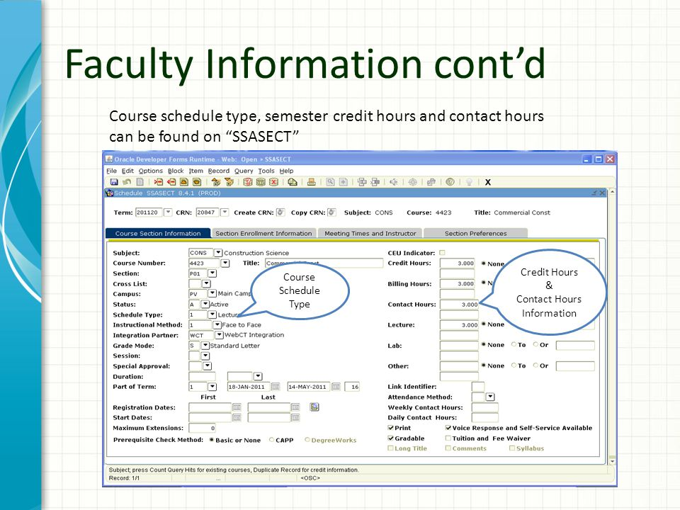 "Faculty Information cont'd Course schedule type, semester credit hours and contact hours can be found on ""SSASECT"" Course Schedule Type Credit Hours &"
