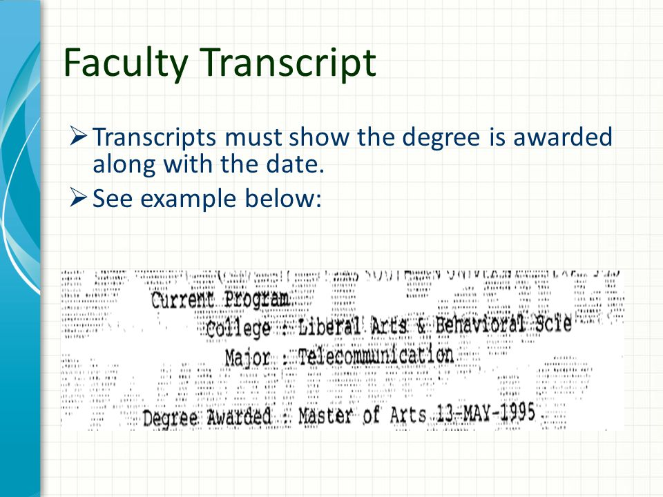 Faculty Transcript  Transcripts must show the degree is awarded along with the date.  See example below: