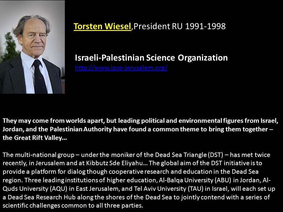 Israeli-Palestinian Science Organization http://www.ipso-jerusalem.org/ Torsten Wiesel,President RU 1991-1998 They may come from worlds apart, but lea