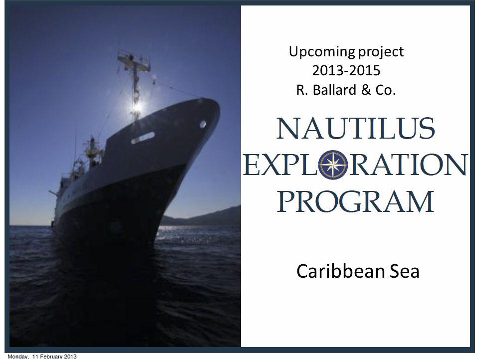 Upcoming project 2013-2015 R. Ballard & Co. Caribbean Sea