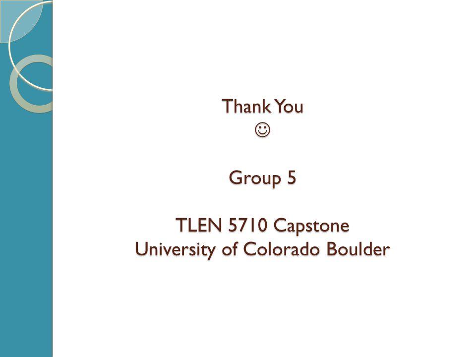 Thank You Group 5 TLEN 5710 Capstone University of Colorado Boulder