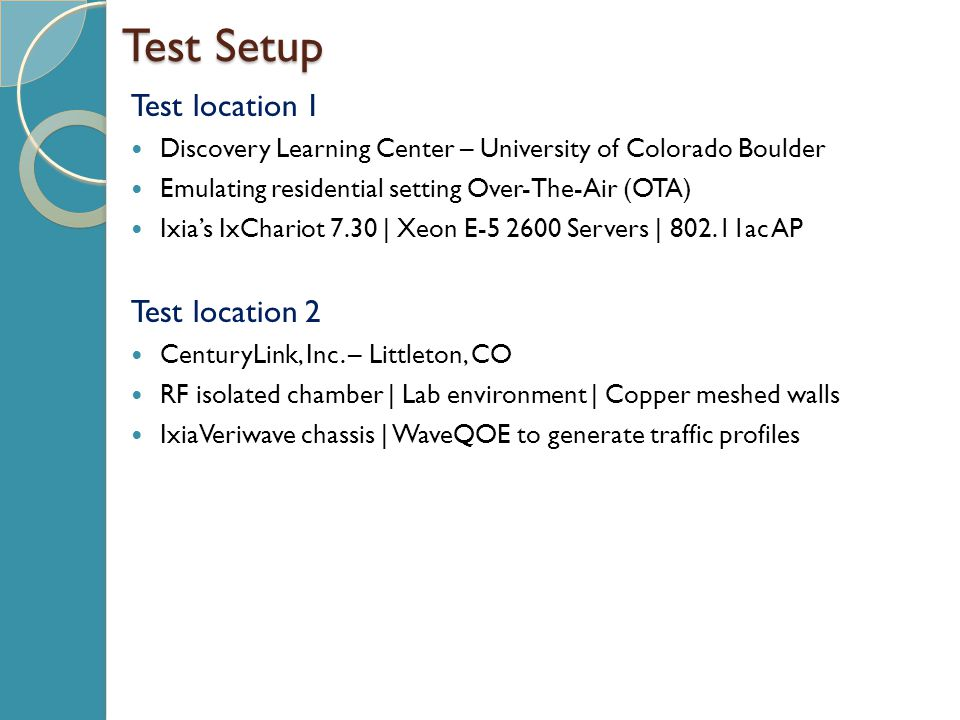Test Setup Test location 1 Discovery Learning Center – University of Colorado Boulder Emulating residential setting Over-The-Air (OTA) Ixia's IxChario