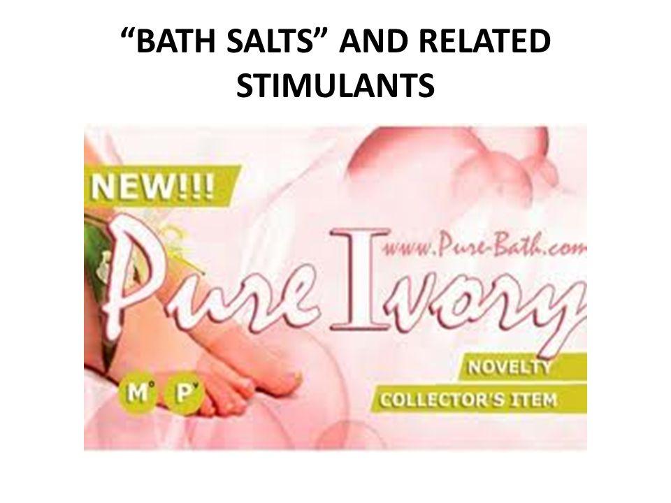 BATH SALTS AND RELATED STIMULANTS