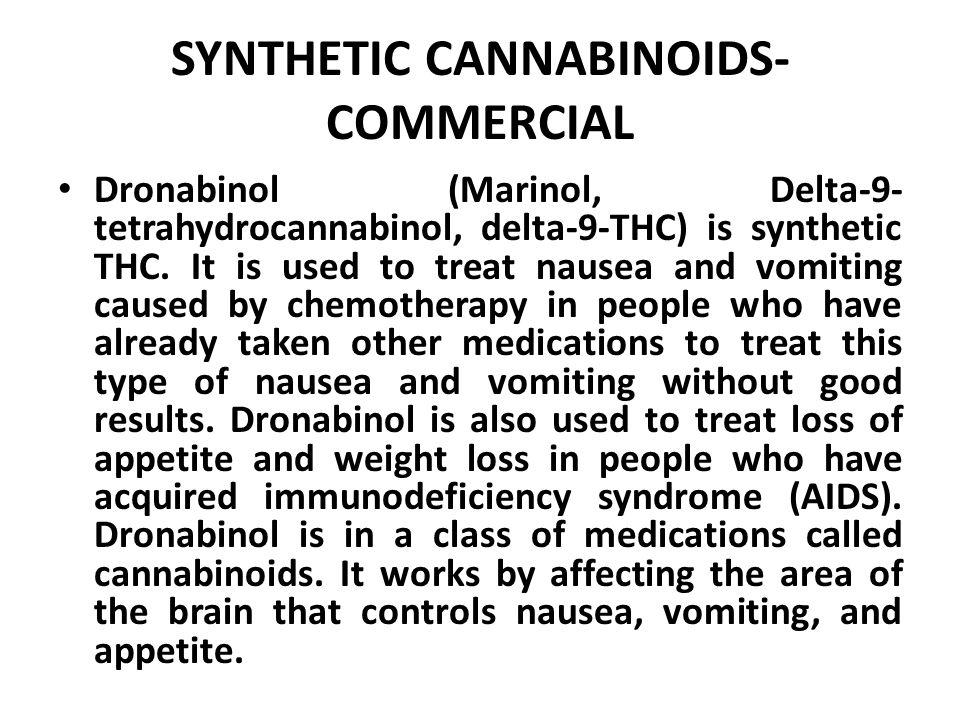 SYNTHETIC CANNABINOIDS- COMMERCIAL Dronabinol (Marinol, Delta-9- tetrahydrocannabinol, delta-9-THC) is synthetic THC.