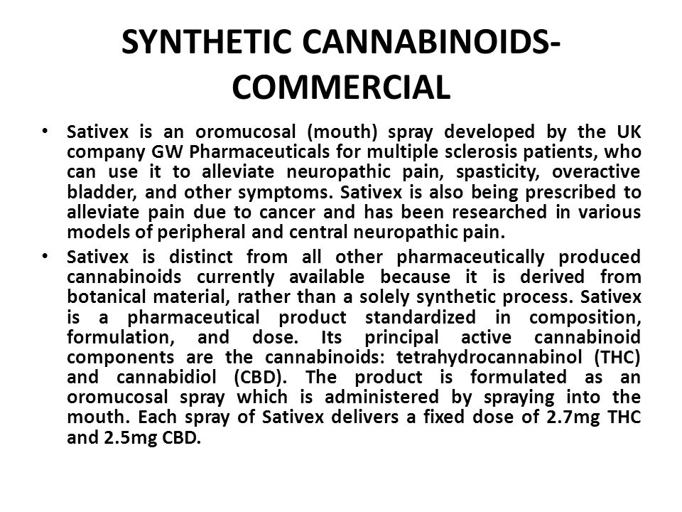 SYNTHETIC CANNABINOIDS- COMMERCIAL Sativex is an oromucosal (mouth) spray developed by the UK company GW Pharmaceuticals for multiple sclerosis patients, who can use it to alleviate neuropathic pain, spasticity, overactive bladder, and other symptoms.