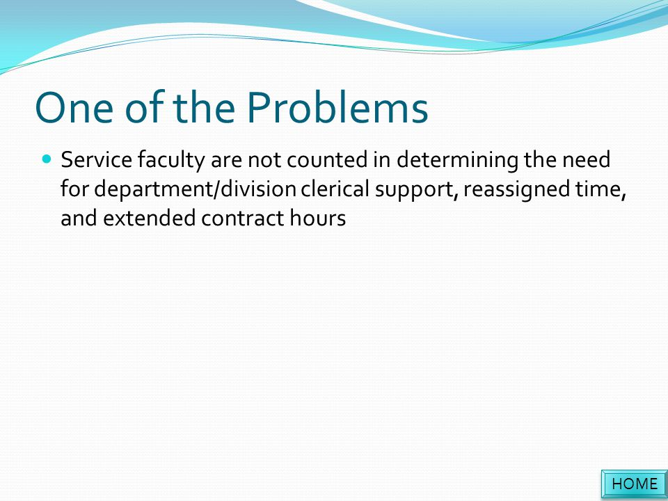 One of the Problems Service faculty are not counted in determining the need for department/division clerical support, reassigned time, and extended contract hours HOME