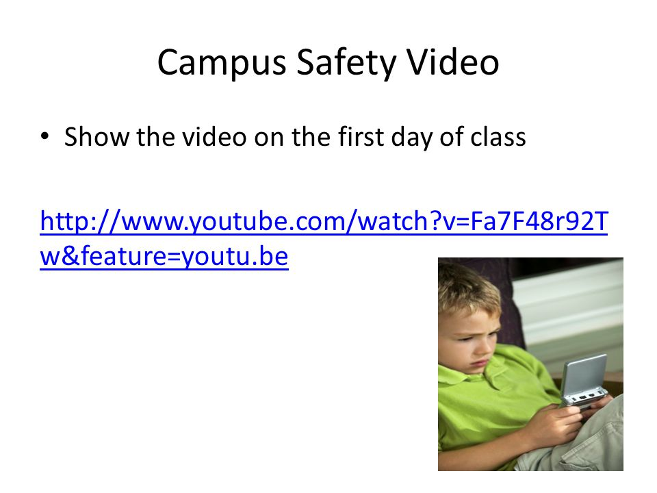 Campus Safety Video Show the video on the first day of class http://www.youtube.com/watch v=Fa7F48r92T w&feature=youtu.be