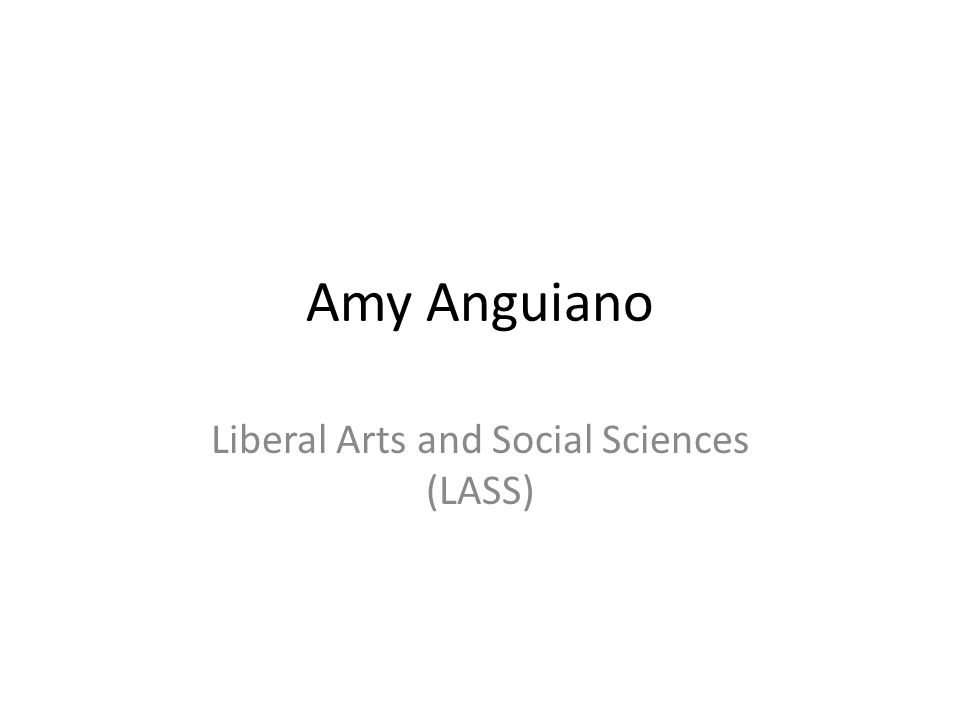 Amy Anguiano Liberal Arts and Social Sciences (LASS)