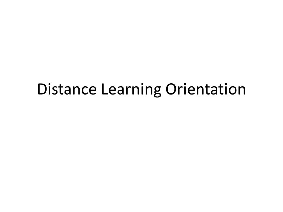 Distance Learning Orientation